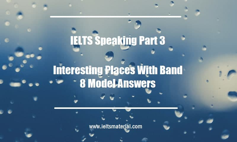 IELTS Speaking Part 3 Topic Interesting Places With Band 8 Model Answers