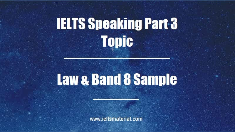 IELTS Speaking Part 3 Topic Law & Band 8 Sample