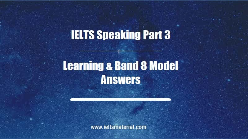 IELTS Speaking Part 3 Topic Learning & Band 8 Model Answers