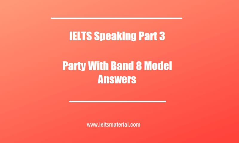 IELTS Speaking Part 3 Topic Party With Band 8 Model Answers