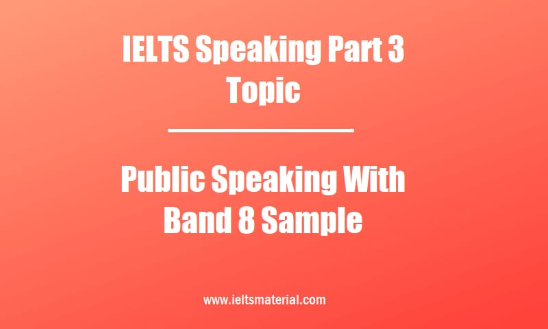 IELTS Speaking Part 3 Topic Public Speaking With Band 8 Sample
