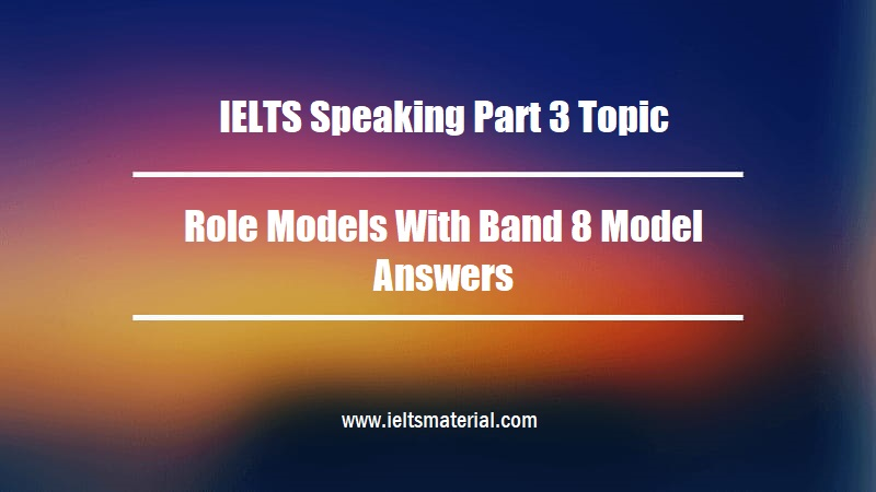 IELTS Speaking Part 3 Topic Role Models With Band 8 Model Answers