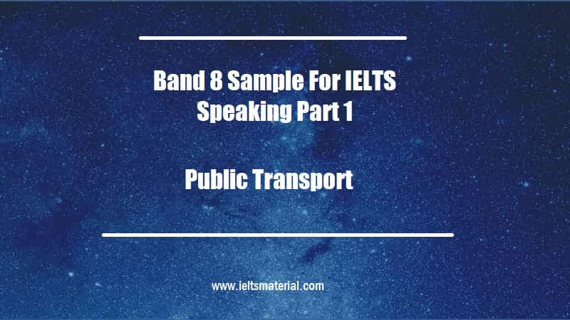 Band 8 Sample For IELTS Speaking Part 1 Topic Public Transport