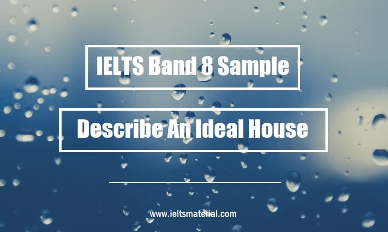 IELTS Band 8 Sample Describe An Ideal House
