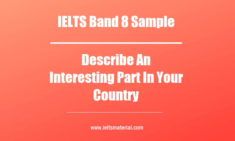 IELTS Band 8 Sample Describe An Interesting Part In Your Country