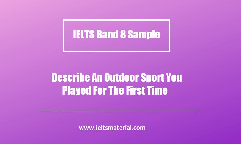 IELTS Band 8 Sample Describe An Outdoor Sport You Played For The First Time