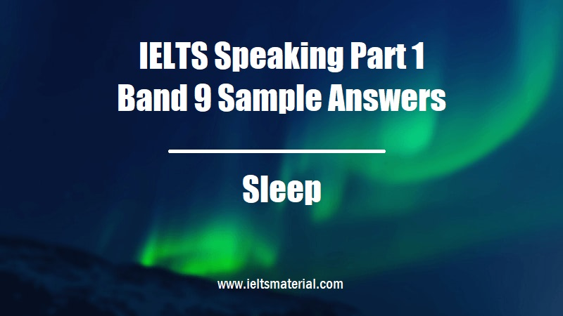 IELTS Speaking Part 1 Band 9 Sample Answers Topic Sleep