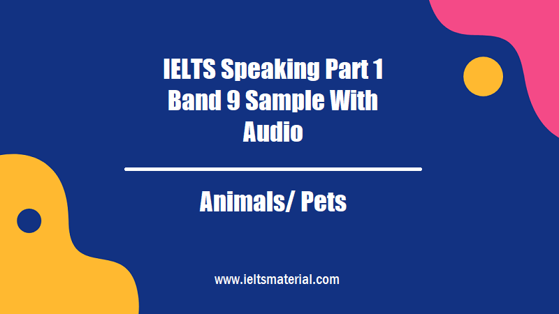 IELTS Speaking Part 1 Band 9 Sample With Audio Topic Animals Pets