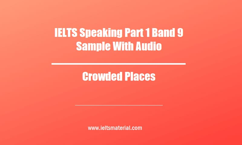 IELTS Speaking Part 1 Band 9 Sample With Audio Topic Crowded Places