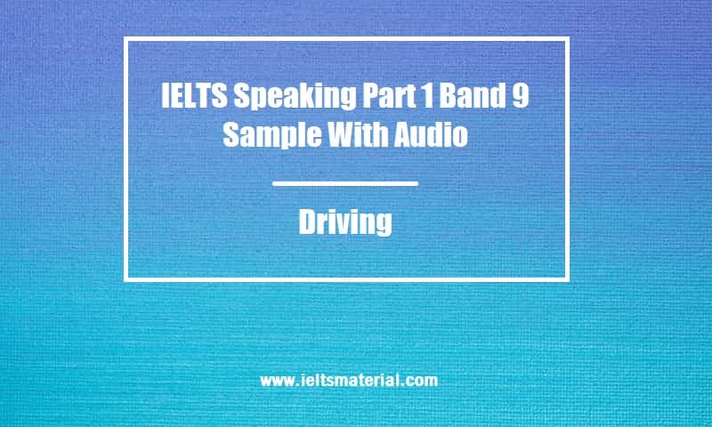 IELTS Speaking Part 1 Band 9 Sample With Audio Topic Driving