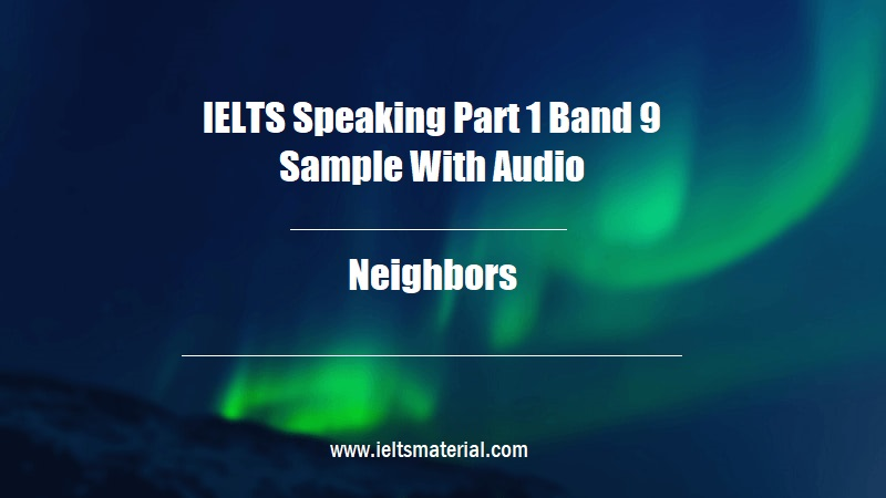 IELTS Speaking Part 1 Band 9 Sample With Audio Topic Neighbors