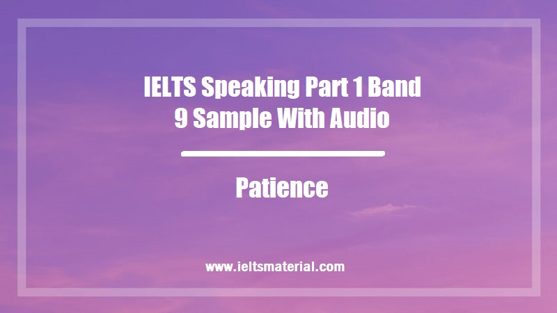 IELTS Speaking Part 1 Band 9 Sample With Audio Topic Patience
