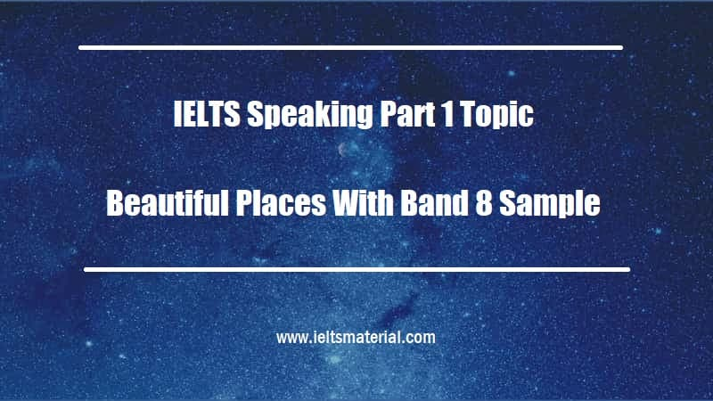 IELTS Speaking Part 1 Topic Beautiful Places With Band 8 Sample
