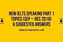 New IELTS Speaking Part 1 Topics (Sep – Dec 2019)