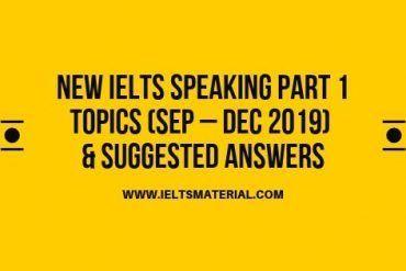 New IELTS Speaking Part 1 Topics (Sep – Dec 2019)