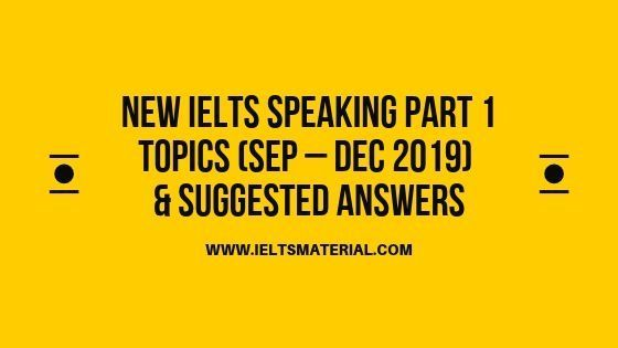 IELTS Speaking Part 1 Topics in 2019 & Sample Answers