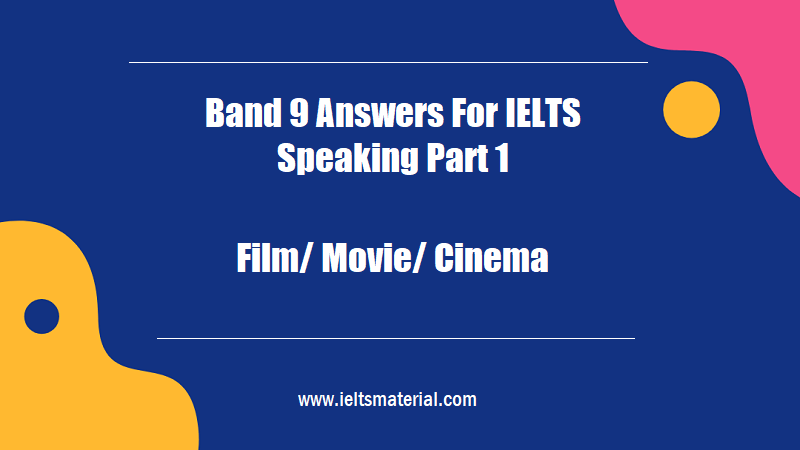 Band 9 Answers For IELTS Speaking Part 1 Topic Film Movie Cinema