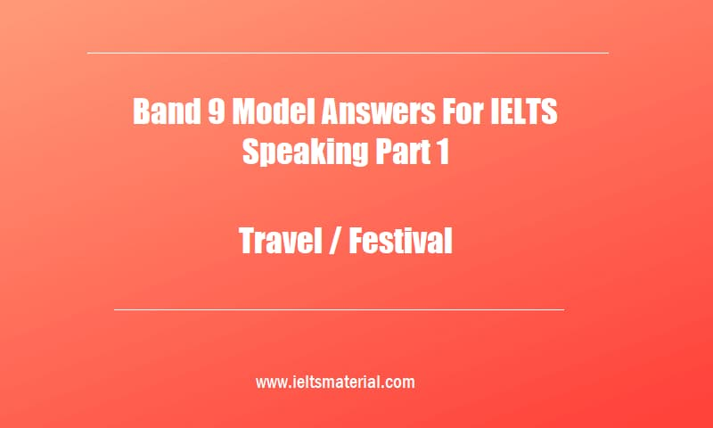 Band 9 Model Answers For IELTS Speaking Part 1 Topic Travel Festival