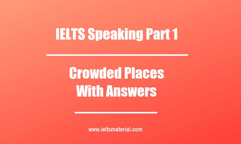 IELTS Speaking Part 1 Topic Crowded Places With Answers