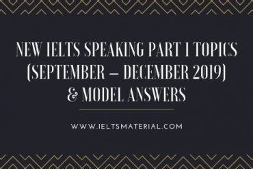 New IELTS Speaking Part 1 Topics (Sep – Dec 2019) (2)