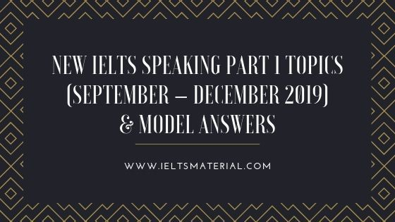 New IELTS Speaking Part 1 Topics (September - December 2019))