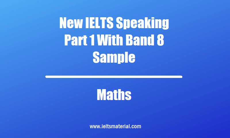 New IELTS Speaking Part 1 With Band 8 Sample Topic Maths
