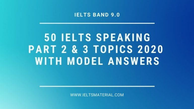 50 IELTS Speaking Part 2 & 3 Topics 2020 with Model Answers