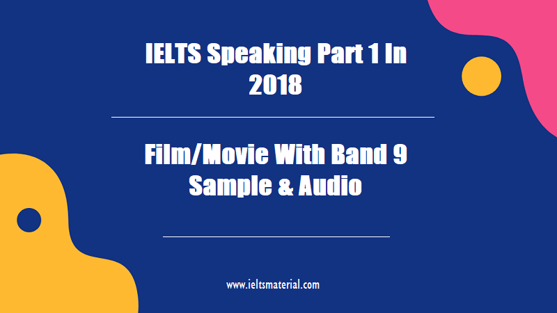 IELTS Speaking Part 1 In 2018 Topic Film Movie With Band 9 Sample & Audio