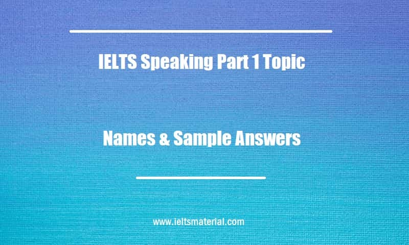 IELTS Speaking Part 1 Topic Names & Sample Answers