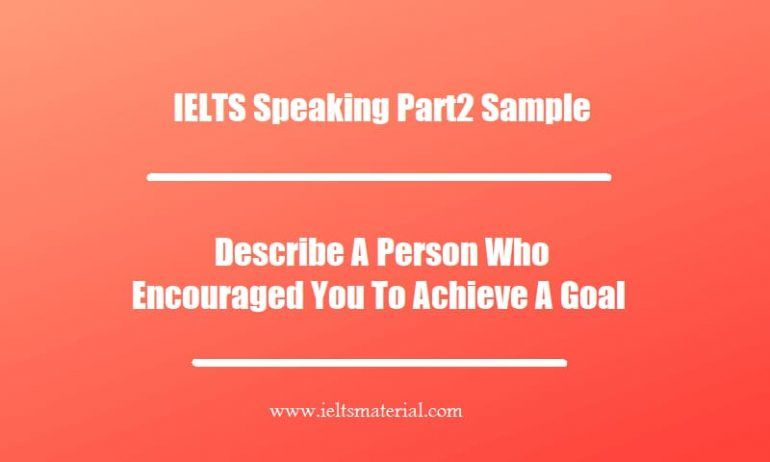 IELTS Speaking Part2 Sample Describe A Person Who Encouraged You To Achieve A Goal