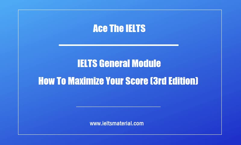 Ace The IELTS IELTS General Module How To Maximize Your Score (3rd Edition)