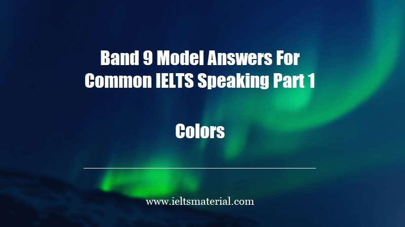 Band 9 Model Answers For Common IELTS Speaking Part 1 Topic Colors