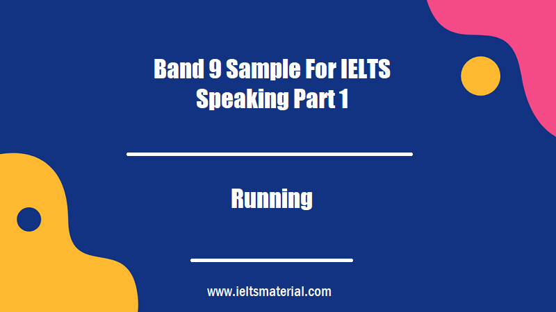 Band 9 Sample For IELTS Speaking Part 1 Topic Running