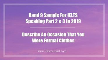 Band 9 Sample For IELTS Speaking Part 2 & 3 In 2019 Describe An Occasion That You Wore Formal Clothes