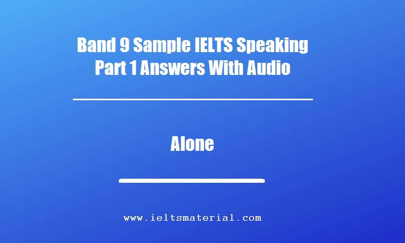 Band 9 Sample IELTS Speaking Part 1 Answers With Audio Topic Alone