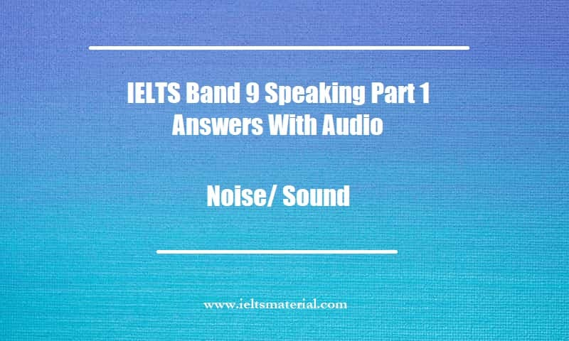 IELTS Band 9 Speaking Part 1 Answers With Audio Topic Noise Sound