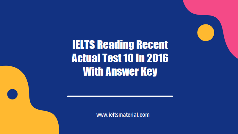 IELTS Reading Recent Actual Test 10 In 2016 With Answer Key