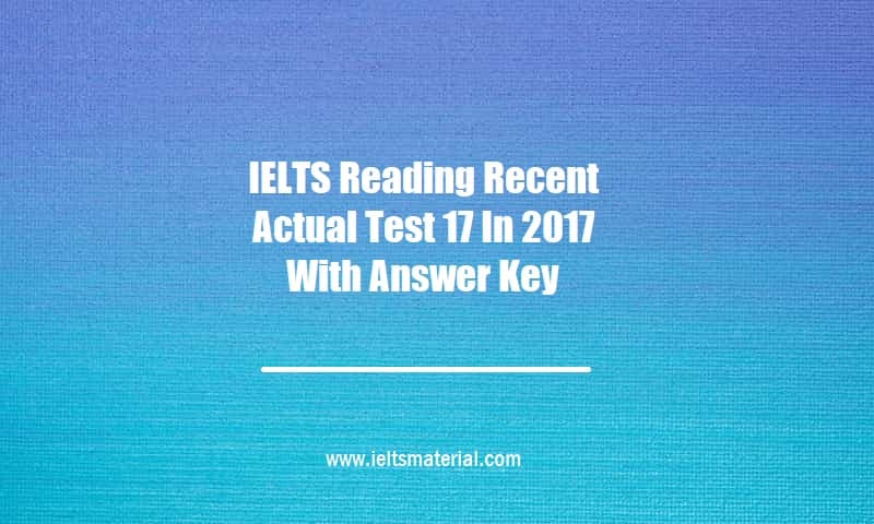 IELTS Reading Recent Actual Test 17 In 2017 With Answer Key