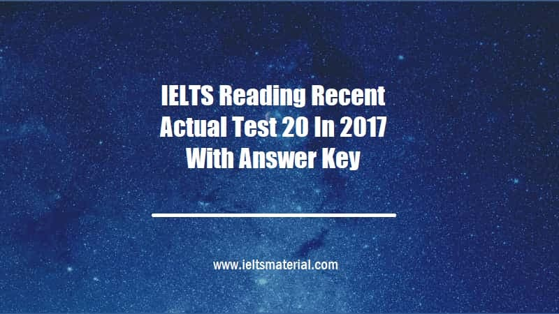 IELTS Reading Recent Actual Test 20 In 2017 With Answer Key