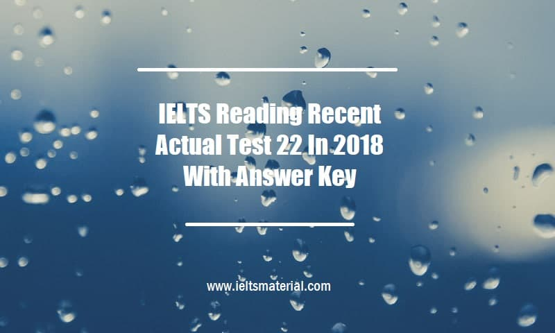IELTS Reading Recent Actual Test 22 In 2018 With Answer Key