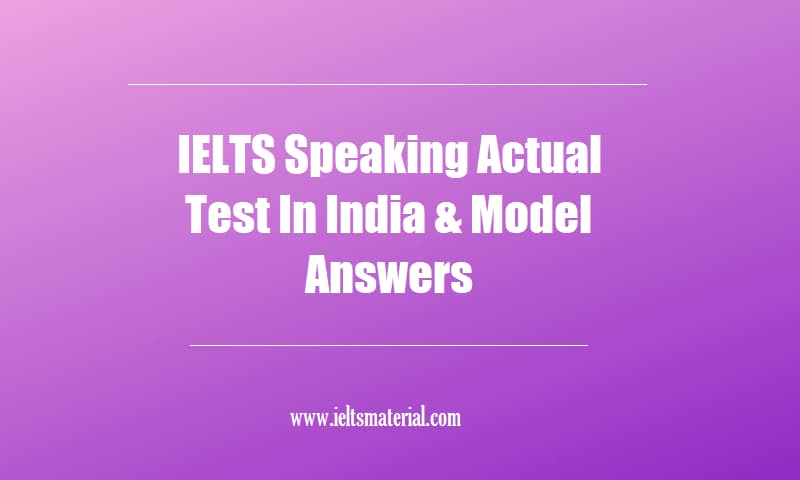 IELTS Speaking Actual Test In India & Model Answers (1)