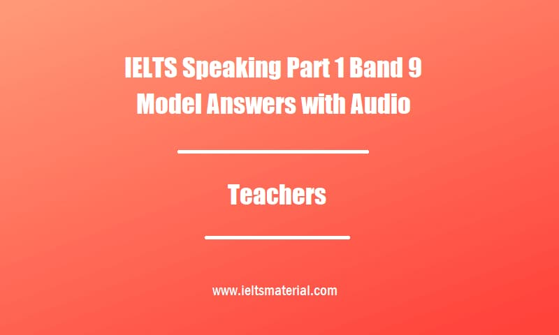 IELTS Speaking Part 1 Band 9 Model Answers with Audio Topic Teachers