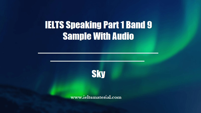 IELTS Speaking Part 1 Band 9 Sample With Audio Topic Sky