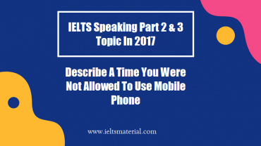 IELTS Speaking Part 2 & 3 Topic In 2017 Describe A Time You Were Not Allowed To Use Mobile Phone