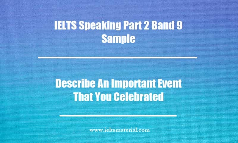 IELTS Speaking Part 2 Band 9 Sample Topic Describe An Important Event That You Celebrated