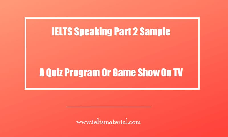 IELTS Speaking Part 2 Sample A Quiz Program Or Game Show On TV