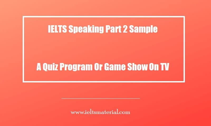 IELTS Speaking Part 2 Sample A Quiz Program Or Game Show On TV