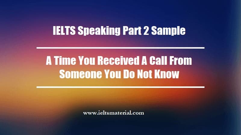 IELTS Speaking Part 2 Sample A Time You Received A Call From Someone You Do Not Know