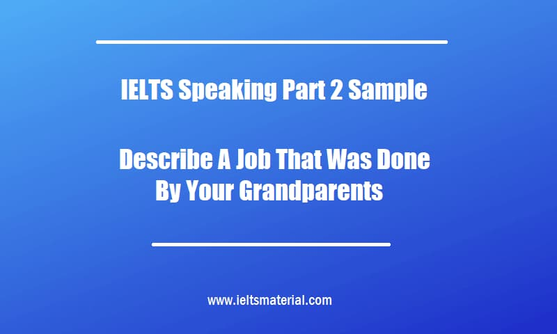 IELTS Speaking Part 2 Sample Describe A Job That Was Done By Your Grandparents (1)