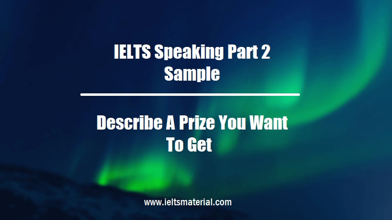 IELTS Speaking Part 2 Sample Describe A Prize You Want To Get